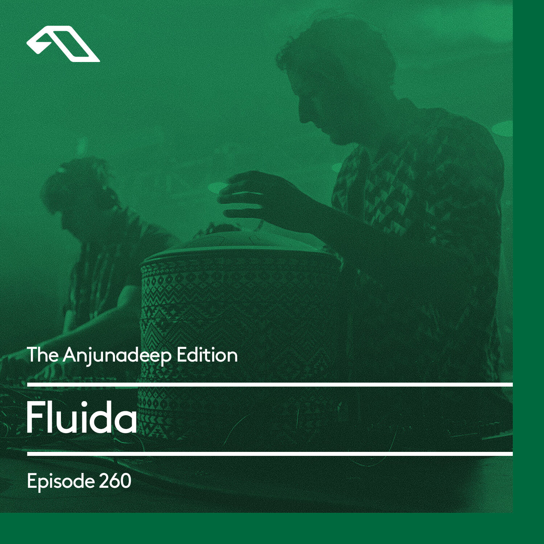 Anjunadeep — The Anjunadeep Edition #260 with Fluida
