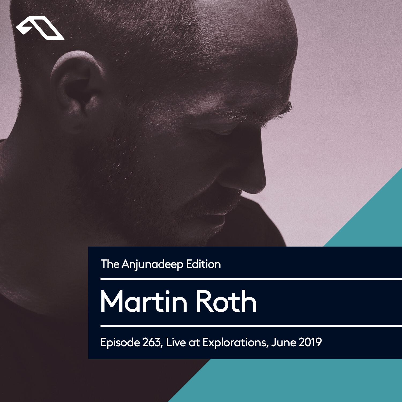 Anjunadeep — The Anjunadeep Edition #263 with Martin Roth (Live at Explorations, June 2019)