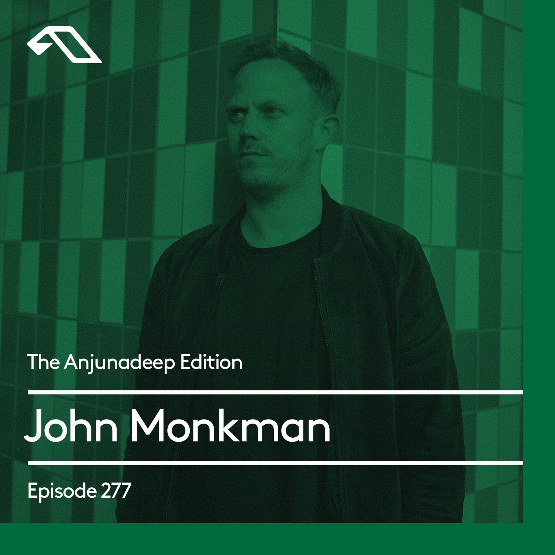 Anjunadeep — The Anjunadeep Edition #277 with John Monkman